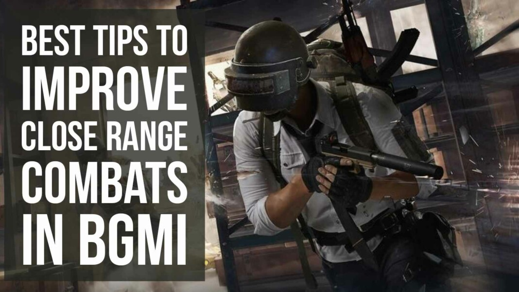 How to master close range combats in BGMI?