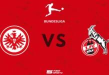 Bundesliga: Eintracht Frankfurt vs Koln Live Stream, Preview and Prediction