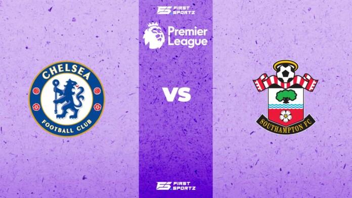 Premier League: Chelsea vs Southampton Live Stream, Preview And Prediction » FirstSportz