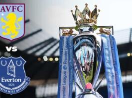 Premier League: Aston Villa vs Everton Live Stream, Preview and Prediction