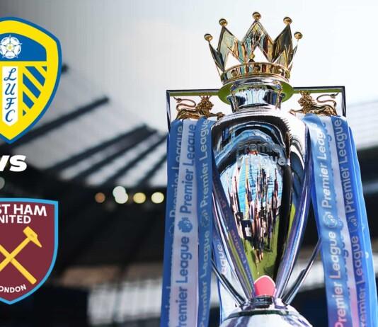 Premier League : Leeds United vs West Ham Live Stream