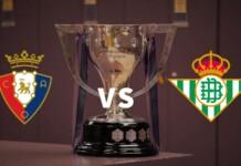 La Liga: Osasuna vs Real Betis Live Stream, Preview and Prediction