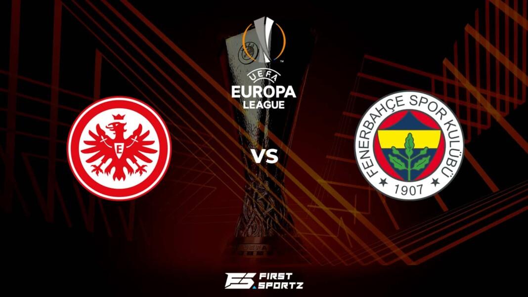 UEFA Europa League: Eintracht Frankfurt vs Fenerbahce Live Stream, Preview and Prediction